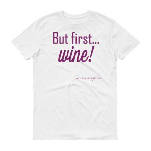 But first... wine! Short-Sleeve T-Shirt