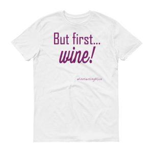 """""""But first… wine!"""" Short-Sleeve T-Shirt"""