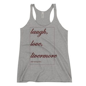 """Laugh, love, Livermore"" Women's Racerback Tank"