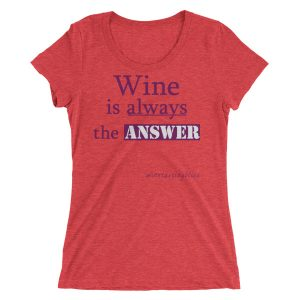 Wine is always the answer Ladies' short sleeve t-shirt