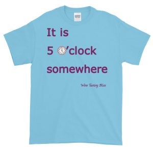 It is 5 o'clock somewhere Short-Sleeve T-Shirt