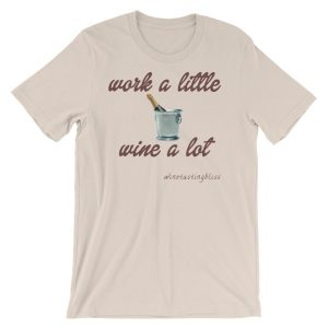 """""""Work a little, wine a lot"""" Short-Sleeve Unisex T-Shirt"""