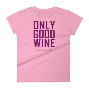 Only good wine Women's short sleeve t-shirt