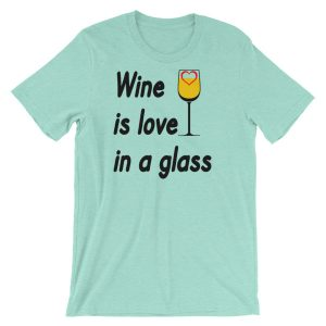 Wine is Love in a Glass Short-Sleeve Unisex T-Shirt