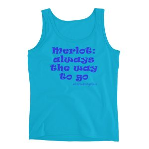 """Merlot: always the way to go"" Ladies' Tank"